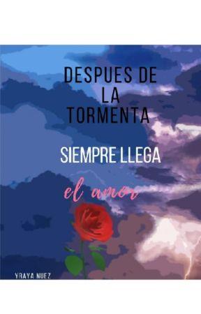 Después de la tormenta siempre  llega el amor by yrayanuezz