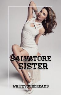 Salvatore Sister ▹ Klaus Mikaelson [1 ; UNDER MAJOR EDITING] cover