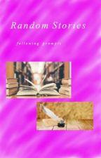 Random Stories (from wattpad prompts) by MsCrysaniaMajere