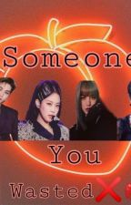 Someone you wasted❌💋 by ysabelabagadiong