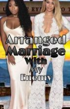 Arranged Marriage With My Enemy by Whatitdofifthharmony