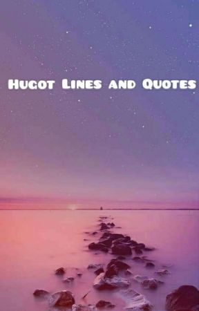 HUGOT LINES AND QUOTES by Fanfictionsislife