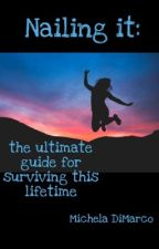 Nailing it! The ultimate guide for surviving this lifetime by micheladimarco1