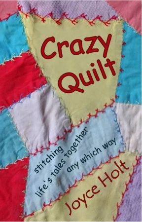 Crazy Quilt: (memoir) stitching life's tales together any which way by joyceholt