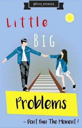 Little Big Problems✔ by cokipops