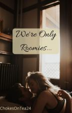 We're Only Roomies... by ChokesOnTea24