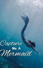 Capture me a Mermaid by queeninclumps