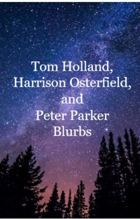 Tom Holland, Harrison Osterfield, and Peter Parker Blurbs by timelock97