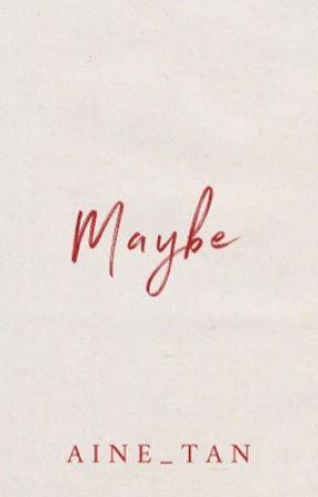 Maybe by JeraldineTanL