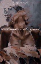 An Emotion So Great by effectbutterfly_