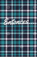 ENTONCES... by PilarBlas4