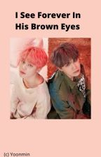 I See Forever In His Brown Eyes (Yoonmin) by RoleplayGod15