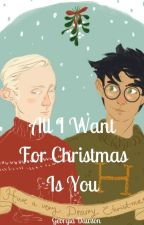 All I Want For Christmas Is You by _the_drarry_life_