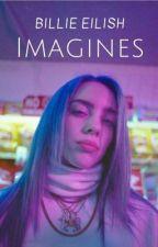 Billie Eilish Imagines by EilishCentral