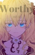 Worthy heir (Who made me a princess fanfic,rewritten vers is out) by Rosiecookie123