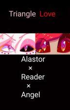Triangle Love (Alastor × Reader × Angel) by Teddy_Bones