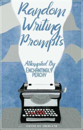 Random Writing prompts by Enchantinglypeachy