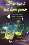 How Can I Not Love You. cover