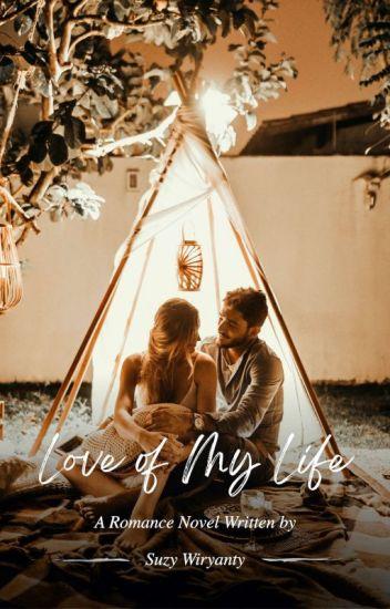 Love Of My Life (Sudah Terbit Ebook) - Suzy Wiryanty - Wattpad