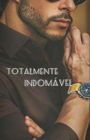 Totalmente Indomável (Em Andamento )  by Cynascimento