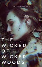 The Wicked of Wicker Woods by FallonMckay