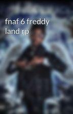 fnaf 6 freddy land rp by KeysSMDBYC4L