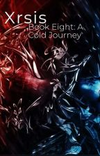Xrsis: Book 8 - A Cold Journey  by Zamein666