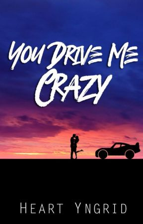 You Drive Me Crazy by HeartYngrid