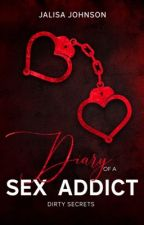 Diary of a sex addict (Dirty Secrets) by NewkyJayy