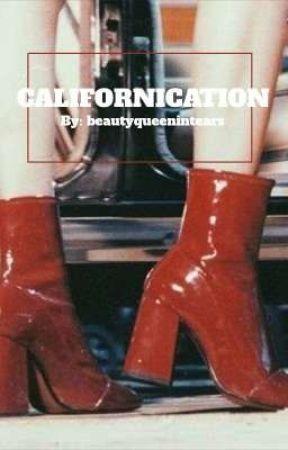 CALIFORNICATION  by beautyqueenintears__