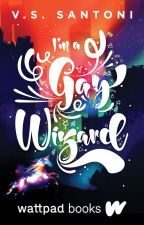 I'm a Gay Wizard (Wattpad Books Edition) by VSSantoni