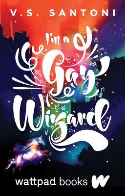 I'm a Gay Wizard (Wattpad Books Edition)