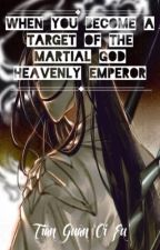 When You Become A Target Of The Martial God Heavenly Emperor [Tian Guan Ci Fu]  by AirPlaneBro__