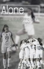 Alone- Being 16 and getting a Call Up for the USWNT by itsemily02