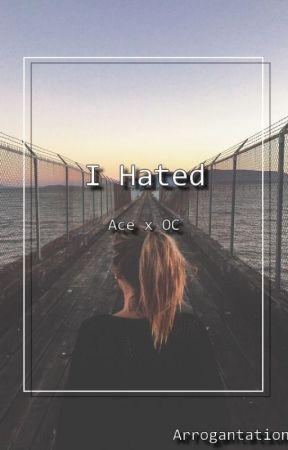 I Hated [Ace x OC, One Piece] by Arrogantation