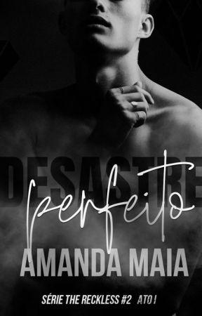 Desastre Perfeito: Ato I | Série The Reckless #2 by amandamaiabooks