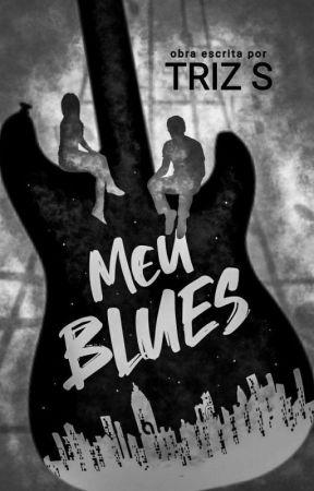 Meu Blues ✓ {DEGUSTAÇÃO) by trixxie_s