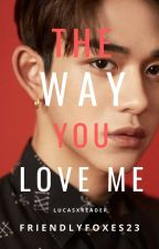 The Way You Love Me   Mafia   LucasXReader   WayV (NCT)   Book 1   Complete by so_done_right_now