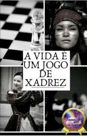 A vida é um jogo de Xadrez( ❗Em Revisão❗) by AlexandreLeao19