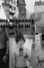 MIS HERMANOS  ABUSAN DE MI by Ana25hoyoz