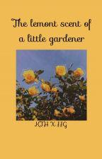 The Lemon Scent of a little Gardener. kth&jjg by Hoshi_69