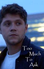 Too Much To Ask by imagine_it_niall