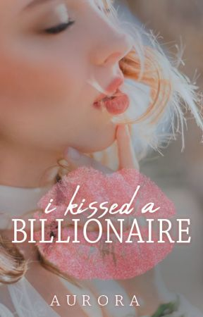 I Kissed a Billionaire by rorapo_