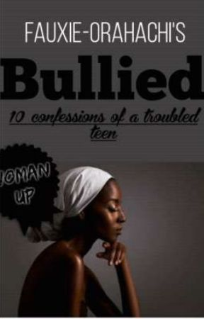 BULLIED.√ {10 Confessions Of A Troubled Teen} COMPLETED√. by fauxie-orahachi