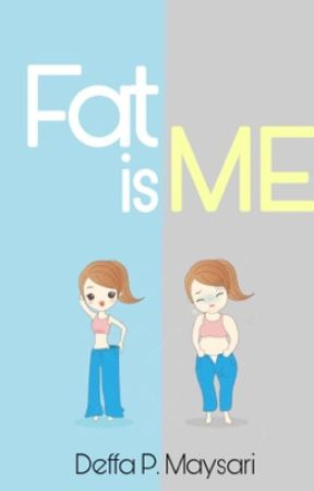 Fat is ME [COMPLETED] by justbeurfav