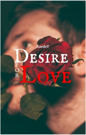 Desire for Love | Desire Series ~ 2 by KaedeT