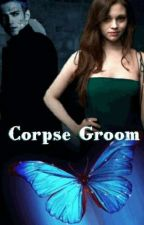 Corpse Groom 🦋 (Corpse Bride) (On Hold) by LyndaDover