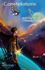 Constellations : Journey to Treasure Planet  | Book 1 | by ashcatchemm