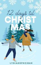12 Days 'til Christmas ✓ by lydiahephzibah