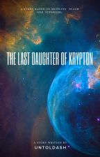 The last daughters of Krypton || Supergirl x Flash by UntoldAsh